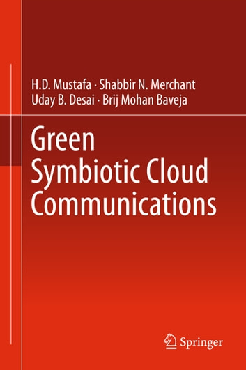 Green Symbiotic Cloud Communications ebook by H.D Mustafa,Shabbir N. Merchant,Uday B. Desai,Brij Mohan Baveja