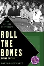 Roll the Bones: The History of Gambling - Casino Edition ebook by David G. Schwartz