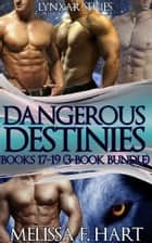 Lynxar Series - Dangerous Destinies: Book 17-19 (3-Book Bundle) ebook by Melissa F. Hart