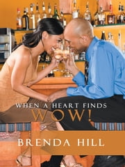 When a Heart Finds WOW! ebook by Brenda Hill