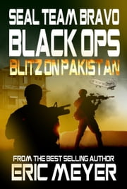 SEAL Team Bravo: Black Ops - Blitz on Pakistan ebook by Eric Meyer