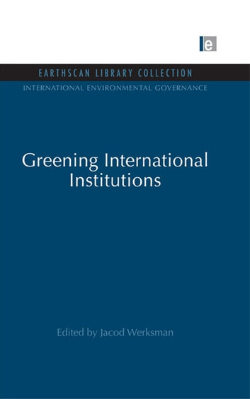 Greening International Institutions ebook by Jacob Werksman