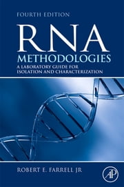 RNA Methodologies - Laboratory Guide for Isolation and Characterization ebook by Robert E. Farrell, Jr.