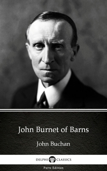 John Burnet of Barns by John Buchan - Delphi Classics (Illustrated) eBook by John Buchan