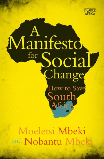 A Manifesto for Social Change - How to Save South Africa ebook by Moeletsi Mbeki,Nobantu Mbeki