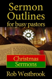 Sermon Outlines for Busy Pastors: Christmas Sermons ebook by Rob Westbrook