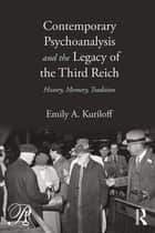 Contemporary Psychoanalysis and the Legacy of the Third Reich ebook by Emily A. Kuriloff