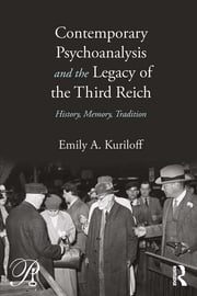 Contemporary Psychoanalysis and the Legacy of the Third Reich - History, Memory, Tradition ebook by Emily A. Kuriloff