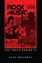 Rock Music: The Citadel of Satan - Discover the truth behind ebook by Alex Maloney
