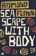 Seascape With Body - Eddathorpe Mystery #1 ebook by Raymond Flynn