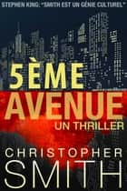 5ème AVENUE : Un Thriller ebook by Christopher Smith