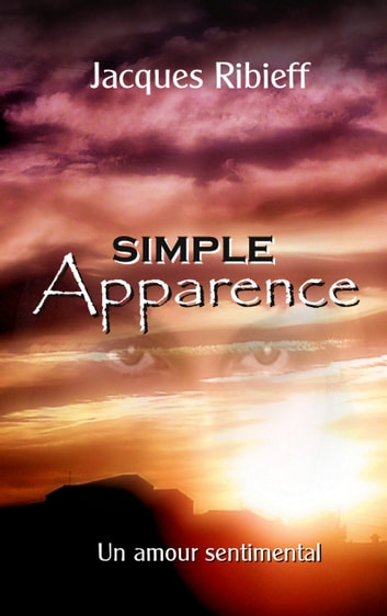 Simple Apparence - Et un amour sentimental ebook by Jacques Ribieff