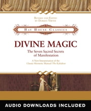 Divine Magic - The Seven Sacred Secrets of Manifestation ebook by Doreen Virtue