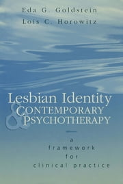 Lesbian Identity and Contemporary Psychotherapy - A Framework for Clinical Practice ebook by Eda Goldstein,Lois Horowitz