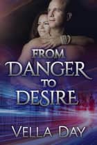 From Danger to Desire - Pledged To Protect, #2 ebook by Vella Day