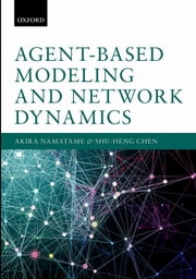 Agent-Based Modeling and Network Dynamics ebook by Akira Namatame,Shu-Heng Chen