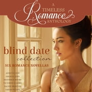 Blind Date Collection - Six Romance Novellas audiobook by Annette Lyon, Sarah M. Eden, Heather B. Moore,...