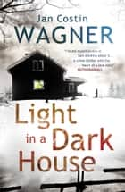 Light in a Dark House ebook by Jan Costin Wagner, Anthea Bell