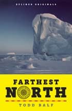 Farthest North: America's First Arctic Hero and His Horrible, Wonderful Voyage to the Frozen Top of the World ebook by Todd Balf