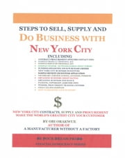 Steps To Sell, Supply and Do Business With New York City ebook by Obi Orakwue