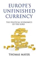Europe's Unfinished Currency ebook by Thomas Mayer