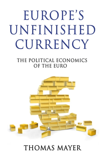 Europe's Unfinished Currency - The Political Economics of the Euro ebook by Thomas Mayer