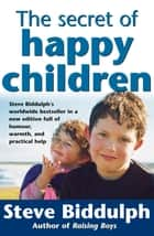 The Secret Of Happy Children ebook by Steve Biddulph