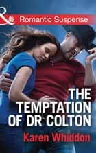 The Temptation of Dr. Colton (Mills & Boon Romantic Suspense) (The Coltons of Oklahoma, Book 3) ebook by Karen Whiddon