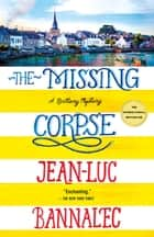The Missing Corpse - A Brittany Mystery eBook by Jean-Luc Bannalec