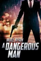 A Dangerous Man ebook by Mike Ryan