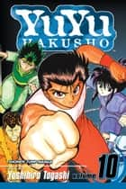 YuYu Hakusho, Vol. 10 - Unforgivable!! ebook by