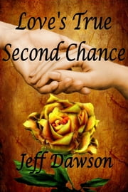 Love's True Second Chance ebook by Jeff Dawson