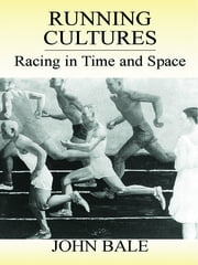 Running Cultures - Racing in Time and Space ebook by John Bale