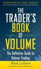 The Trader's Book of Volume: The Definitive Guide to Volume Trading ebook by Mark Leibovit