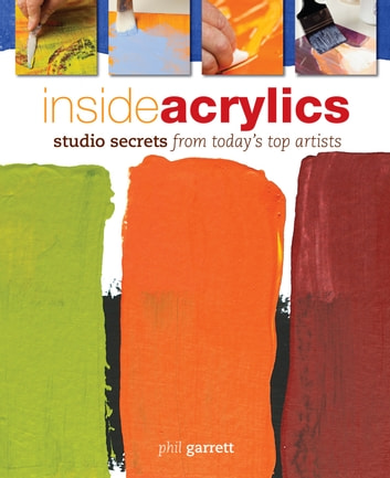Inside Acrylics - Studio Secrets From Today's Top Artists eBook by Phil Garrett