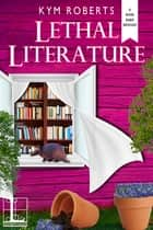 Lethal Literature ebook by Kym Roberts