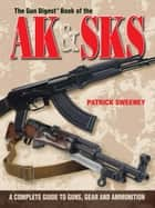 The Gun Digest Book of the AK & SKS ebook by Patrick Sweeney