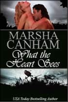What the Heart Sees ebook by Marsha Canham