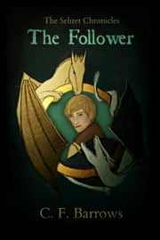 The Sehret Chronicles: The Follower ebook by C. F. Barrows