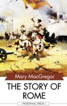The Story of Rome ebook by Mary MacGregor