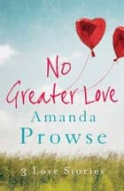No Greater Love - Box Set - Poppy Day;What Have I Done?;Clover's Child ebook by Amanda Prowse