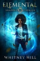 Elemental - Shadows of Otherside Book 1 ebook by Whitney Hill