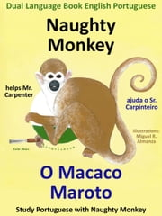 Dual Language Book English Portuguese: Naughty Monkey helps Mr. Carpenter - O Macaco Maroto Ajuda o Sr. Carpinteiro. Learn Portuguese Collection. ebook by Colin Hann