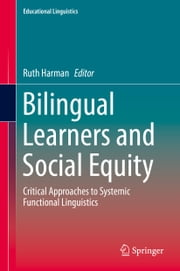 Bilingual Learners and Social Equity - Critical Approaches to Systemic Functional Linguistics ebook by Ruth Harman