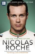 Inside The Peloton - My Life as a Professional Cyclist ebook by Nicolas Roche