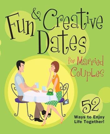 Fun & Creative Dates for Married Couples - 52 Ways to Enjoy Life Together eBook by Howard Books