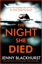 The Night She Died - the addictive new psychological thriller from No 1 bestselling author Jenny Blackhurst ebook by