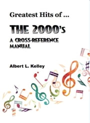Greatest Hits of ... The 2000's ebook by Albert L. Kelley