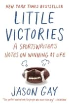 Little Victories - Perfect Rules for Imperfect Living ebook by Jason Gay