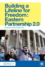 Building a Lifeline for Freedom: Eastern Partnership 2.0 ebook by Salome Samadashvili